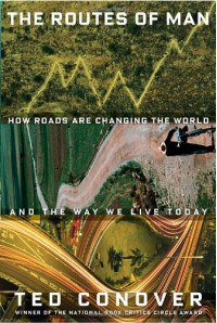 The Routes of Man: How Roads Are Changing the World and the Way We Live Today - Ted Conover