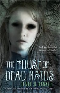 The House of Dead Maids - Patrick  Arrasmith, Clare B. Dunkle
