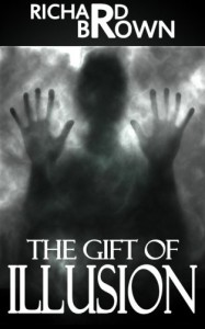 The Gift of Illusion: A Paranormal Thriller - Richard  Brown