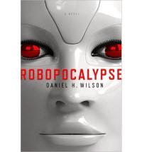 Robopocalypse - Daniel H Wilson