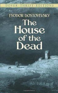 The House of the Dead - Fyodor Dostoyevsky