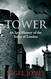 Tower: An Epic History of the Tower of London - Nigel Jones