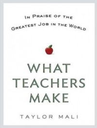 What Teachers Make: In Praise of the Greatest Job in the World - Taylor Mali, Adam Verner