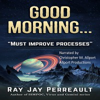 Good Morning... Processes Must Be Improved - Ray Jay Perreault, Ray Jay Perreault, Christopher M. Allport
