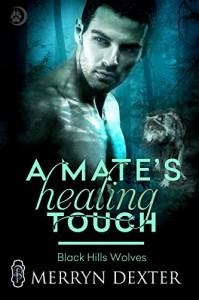 A Mate's Healing Touch (Black Hills Wolves Book 36) - Merryn Dexter