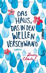 Das Haus, das in den Wellen verschwand: Roman - Lucy Clarke, Claudia Franz