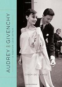 Audrey and Givenchy: A Fashion Love Affair - Cindy De La Hoz