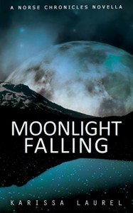 Moonlight Falling: A Norse Chronicles Novella (The Norse Chronicles Book 0) - Karissa Laurel