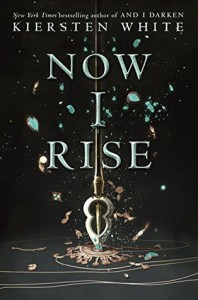 Now I Rise (The Conqueror's Trilogy) - Kiersten White
