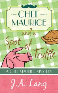 Chef Maurice and a Spot of Truffle (Chef Maurice Culinary Mysteries, #1) - J.A. Lang