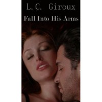 Fall Into His Arms - L.C. Giroux