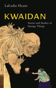 Kwaidan: Stories and Studies of Strange Things - Lafcadio Hearn