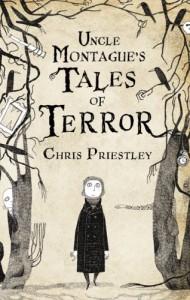 Uncle Montague's Tales Of Terror - Chris Priestley