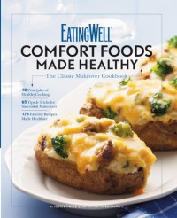 EatingWell Comfort Foods Made Healthy: The Classic Makeovers Cookbook - Jessie Price, EatingWell Magazine