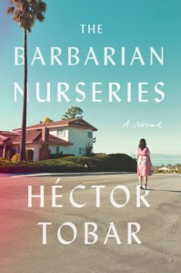 The Barbarian Nurseries: A Novel - Héctor Tobar