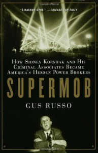 Supermob: How Sidney Korshak and His Criminal Associates Became America's Hidden Power Brokers - Gus Russo