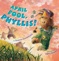 April Fool, Phyllis! - Susanna Leonard Hill, Jeffrey Ebbeler