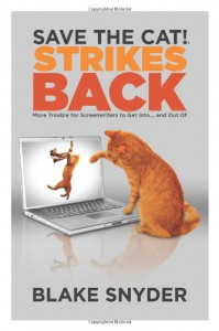 Save the Cat!® Strikes Back: More Trouble for Screenwriters to Get into ... and Out of - Blake Snyder