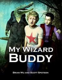 My Wizard Buddy - Scott Spotson, Brian W. Wu