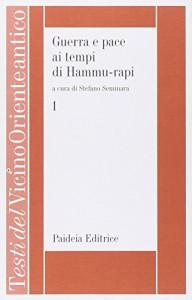 Guerra e pace ai tempi di Hammu-rapi. Le iscrizioni reali sumero-accadiche d'età paleo-babilonese: 1 - S. Seminara
