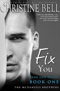 Fix You: Bash and Olivia, Book 1 of 3 (McDaniels Brothers) - Christine Bell