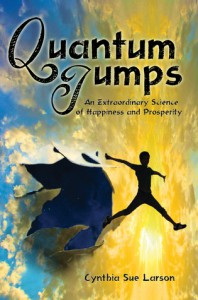 Quantum Jumps: An Extraordinary Science of Happiness and Prosperity - Cynthia Sue Larson