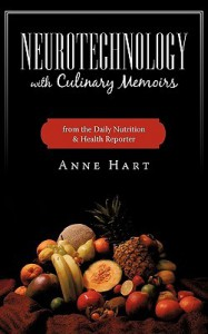 Neurotechnology with Culinary Memoirs from the Daily Nutrition & Health Reporter - Hart Anne Hart, Hart Anne Hart