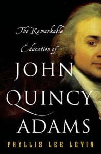 The Remarkable Education of John Quincy Adams - Phyllis Levin