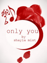 Only You - Shayla Mist