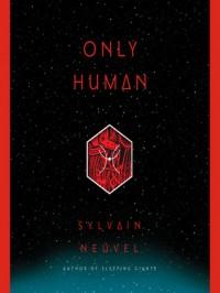 Only Human - Sylvain Neuvel
