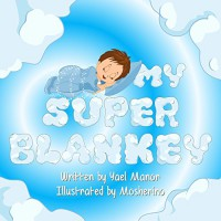 Children Books: My Super Blankey (Bedtime Stories For Children)(Picture Books) (Twins Stories Book 9) - Yael Manor, Mosherino