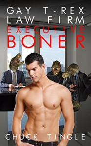 Gay T-Rex Law Firm: Executive Boner  - Chuck Tingle