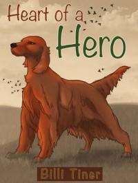 Heart of a Hero - Billi Tiner