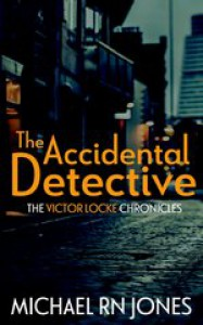 The Accidental Detective (Victor Locke Chronicles) (Volume 1) - Michael RN Jones
