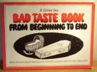 A Bad Taste Book from Beginning to End (Bad Taste Books) - Hugh Silvey, Wally Jex