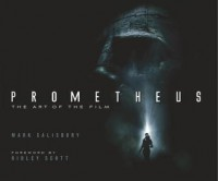 Prometheus: The Art of the Film - Mark Salisbury, Ridley Scott