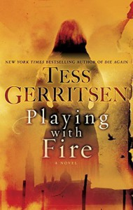 Playing with Fire: A Novel by Gerritsen, Tess (October 27, 2015) Hardcover - Tess Gerritsen