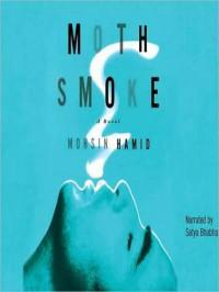 Moth Smoke (MP3 Book) - Mohsin Hamid, Satya Bhabha