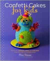 Confetti Cakes for Kids - Elisa Strauss, Christie Matheson