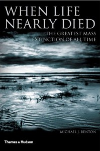 When Life Nearly Died: The Greatest Mass Extinction of All Time - Michael J. Benton