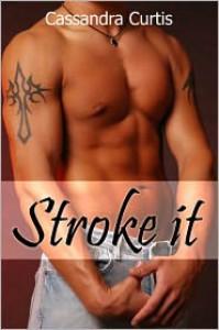 Stroke It - Cassandra Curtis