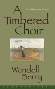 A Timbered Choir: The Sabbath Poems, 1979-1997 - Wendell Berry