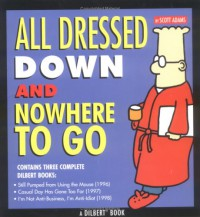 All Dressed Down and Nowhere to Go (Dilbert) - Scott Adams