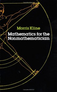 Mathematics for the Nonmathematician (Books Explaining Science) - Morris Kline