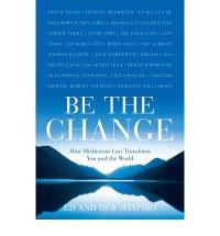 Be the Change: How Meditation Can Transform You and the World - Eddie Shapiro, Debbie Shapiro