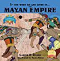 If You Were Me and Lived in....the Mayan Empire: An Introduction to Civilizations Throughout Time (Volume 4) - Carole P. Roman, Paula Tabor