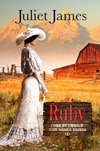 Ruby - Book 1 Come By Chance Mail Order Brides: Sweet Montana Western Bride Romance (Come-By-Chance Mail Order Brides) - Juliet James