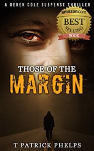Those of the Margin (Derek Cole Suspense Thriller Book 2) - T Patrick Phelps