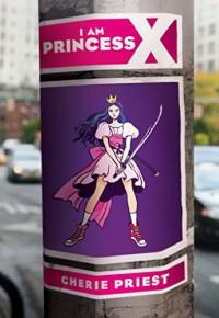 I Am Princess X - Cherie Priest, Kali Ciesemier