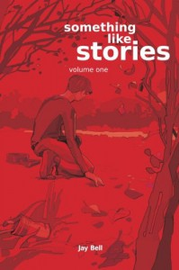 Something Like Stories - Volume One - Jay Bell